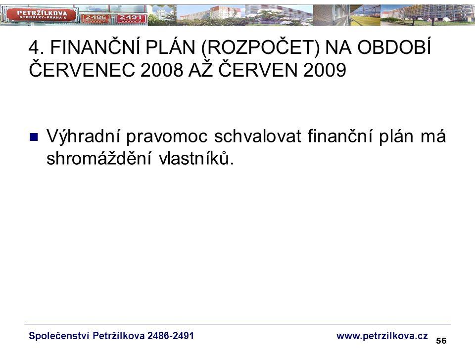 56 4. FINANČNÍ PLÁN (ROZPOČET) NA OBDOBÍ ČERVENEC 2008 AŽ ČERVEN 2009 Výhradní pravomoc schvalovat finanční plán má shromáždění vlastníků. Společenstv