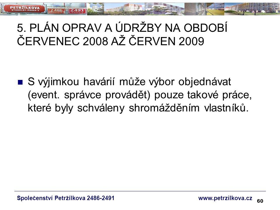 60 5. PLÁN OPRAV A ÚDRŽBY NA OBDOBÍ ČERVENEC 2008 AŽ ČERVEN 2009 S výjimkou havárií může výbor objednávat (event. správce provádět) pouze takové práce