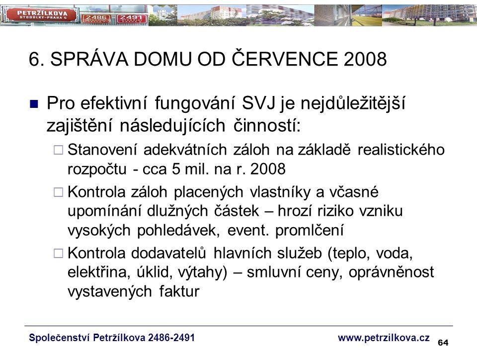 64 6. SPRÁVA DOMU OD ČERVENCE 2008 Pro efektivní fungování SVJ je nejdůležitější zajištění následujících činností:  Stanovení adekvátních záloh na zá
