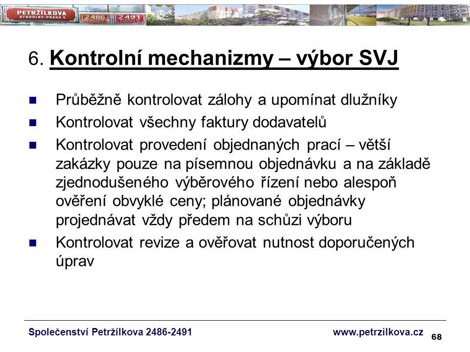 68 6. Kontrolní mechanizmy – výbor SVJ Průběžně kontrolovat zálohy a upomínat dlužníky Kontrolovat všechny faktury dodavatelů Kontrolovat provedení ob