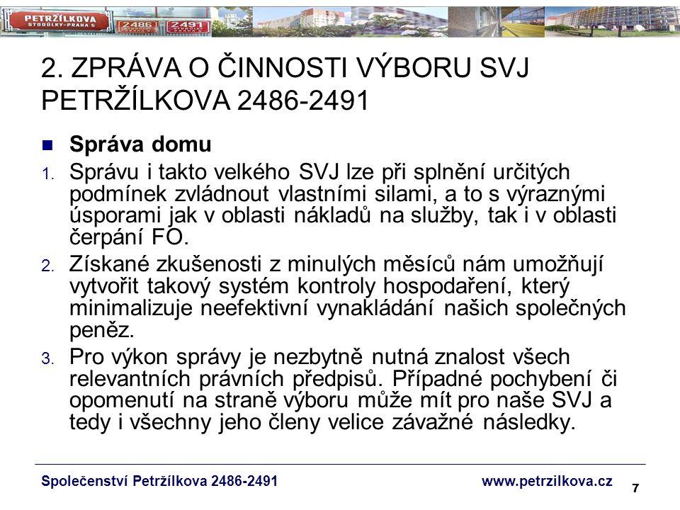 7 2. ZPRÁVA O ČINNOSTI VÝBORU SVJ PETRŽÍLKOVA 2486-2491 Správa domu 1.