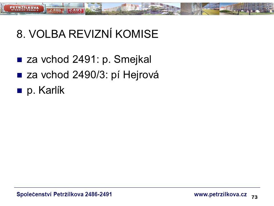 73 8. VOLBA REVIZNÍ KOMISE za vchod 2491: p. Smejkal za vchod 2490/3: pí Hejrová p.