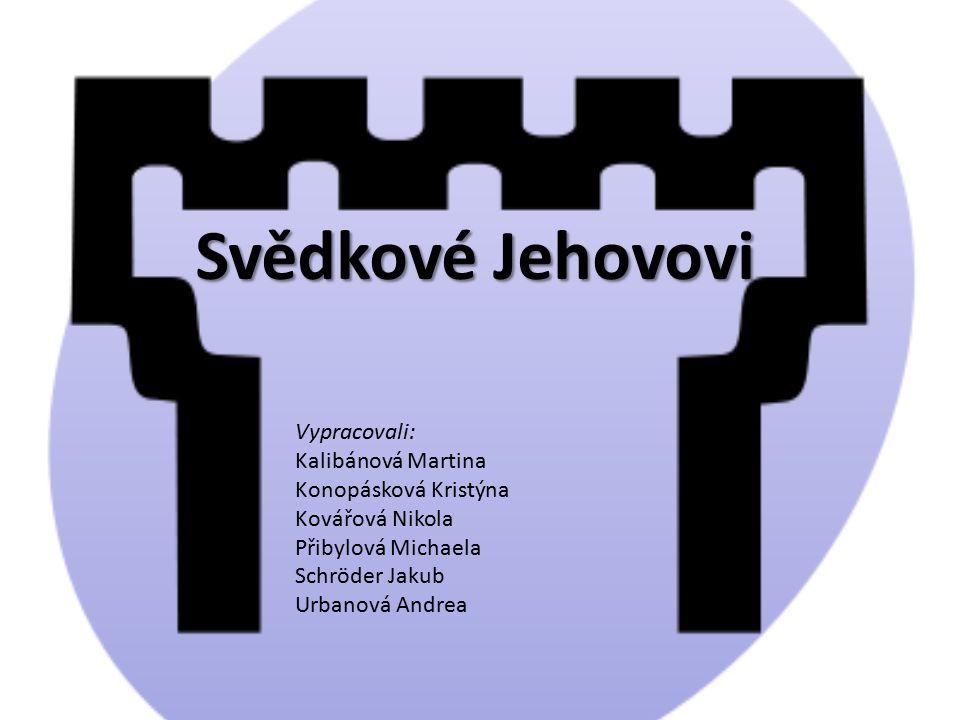 Svědkové Jehovovi Vypracovali: Kalibánová Martina Konopásková Kristýna Kovářová Nikola Přibylová Michaela Schröder Jakub Urbanová Andrea