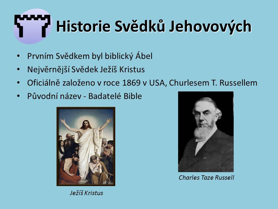 Historie Svědků Jehovových Prvním Svědkem byl biblický Ábel Nejvěrnější Svědek Ježíš Kristus Oficiálně založeno v roce 1869 v USA, Churlesem T.