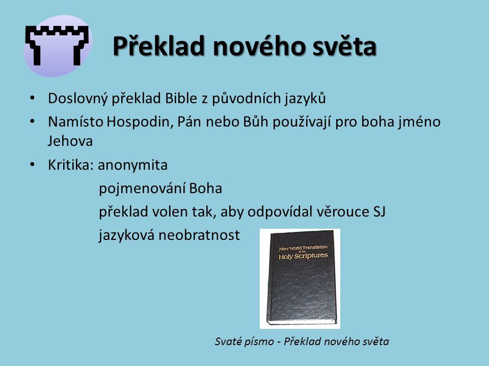 Překlad nového světa Doslovný překlad Bible z původních jazyků Namísto Hospodin, Pán nebo Bůh používají pro boha jméno Jehova Kritika: anonymita pojme