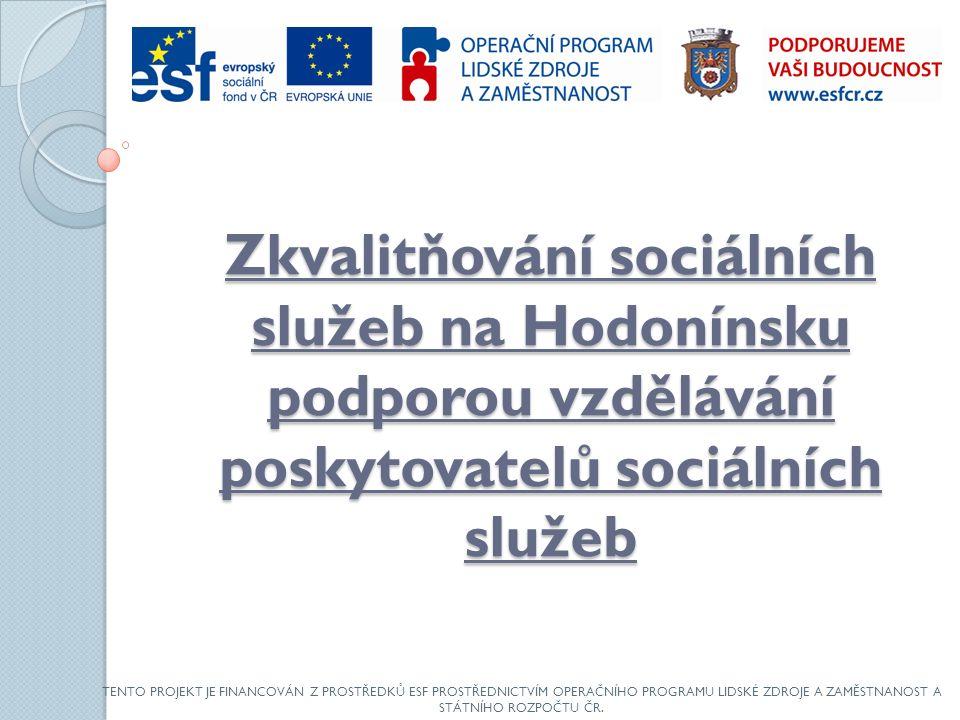 Zkvalitňování sociálních služeb na Hodonínsku podporou vzdělávání poskytovatelů sociálních služeb TENTO PROJEKT JE FINANCOVÁN Z PROSTŘEDKŮ ESF PROSTŘEDNICTVÍM OPERAČNÍHO PROGRAMU LIDSKÉ ZDROJE A ZAMĚSTNANOST A STÁTNÍHO ROZPOČTU ČR.