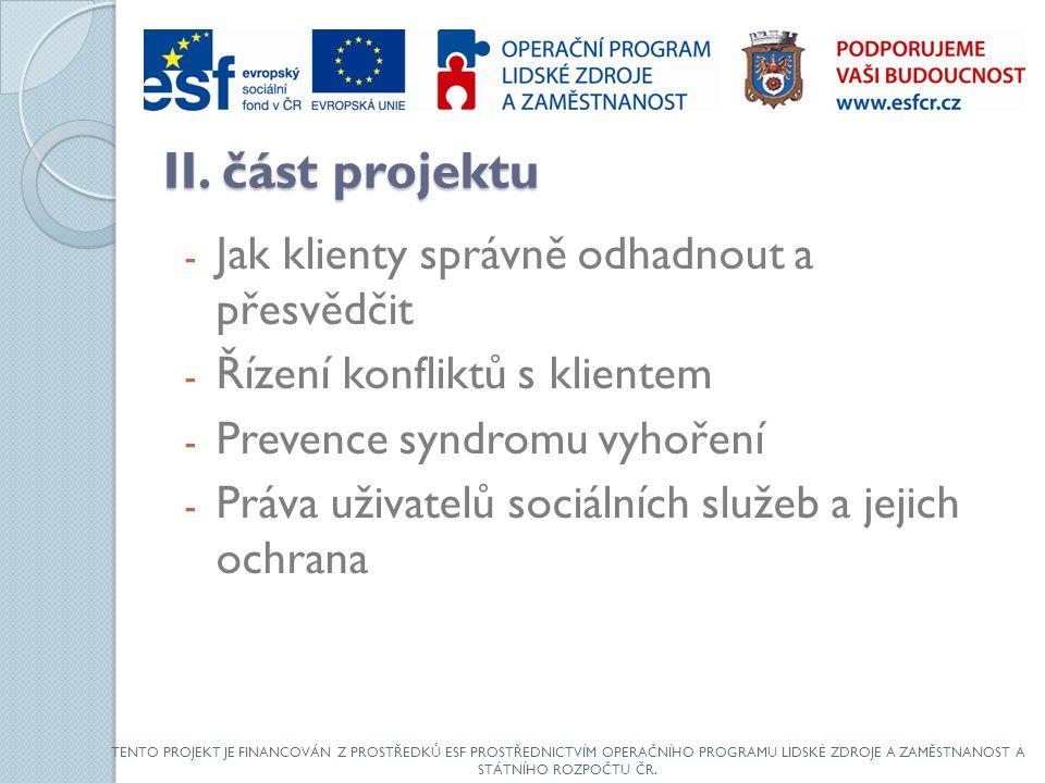 II. část projektu - Jak klienty správně odhadnout a přesvědčit - Řízení konfliktů s klientem - Prevence syndromu vyhoření - Práva uživatelů sociálních