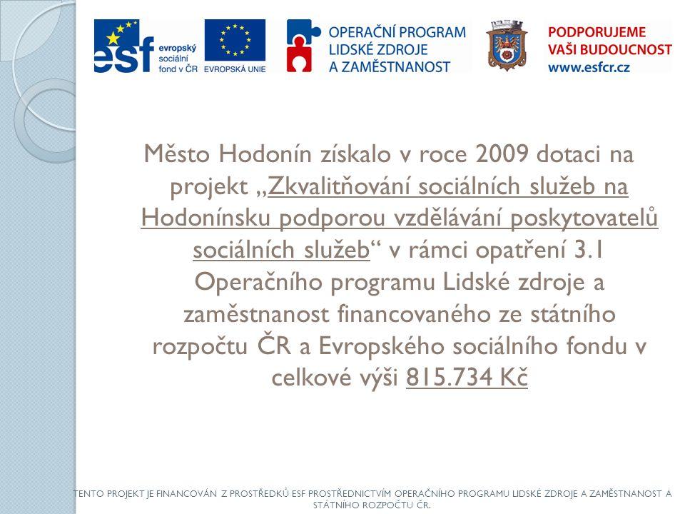 """Město Hodonín získalo v roce 2009 dotaci na projekt """"Zkvalitňování sociálních služeb na Hodonínsku podporou vzdělávání poskytovatelů sociálních služeb v rámci opatření 3.1 Operačního programu Lidské zdroje a zaměstnanost financovaného ze státního rozpočtu ČR a Evropského sociálního fondu v celkové výši 815.734 Kč"""