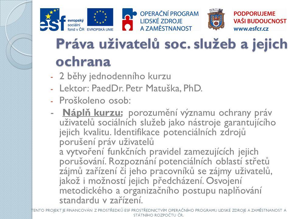 Práva uživatelů soc. služeb a jejich ochrana - 2 běhy jednodenního kurzu - Lektor: PaedDr.