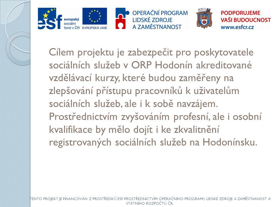 Cílem projektu je zabezpečit pro poskytovatele sociálních služeb v ORP Hodonín akreditované vzdělávací kurzy, které budou zaměřeny na zlepšování přístupu pracovníků k uživatelům sociálních služeb, ale i k sobě navzájem.