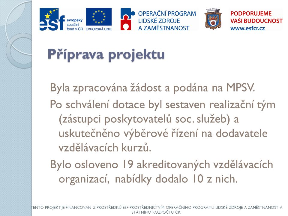 Příprava projektu Byla zpracována žádost a podána na MPSV.