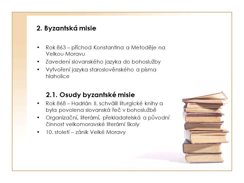 2. Byzantská misie Rok 863 – příchod Konstantina a Metoděje na Velkou Moravu Zavedení slovanského jazyka do bohoslužby Vytvoření jazyka staroslověnské