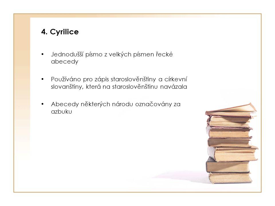 4. Cyrilice Jednodušší písmo z velkých písmen řecké abecedy Používáno pro zápis staroslověnštiny a církevní slovanštiny, která na staroslověnštinu nav