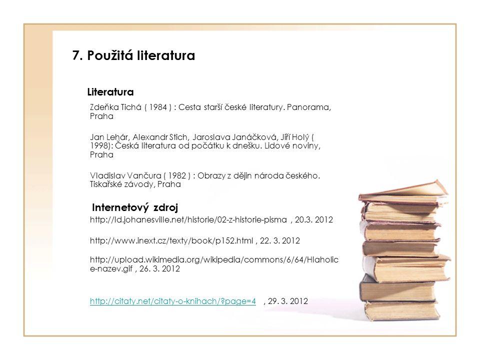 7. Použitá literatura Literatura Zdeňka Tichá ( 1984 ) : Cesta starší české literatury. Panorama, Praha Jan Lehár, Alexandr Stich, Jaroslava Janáčková