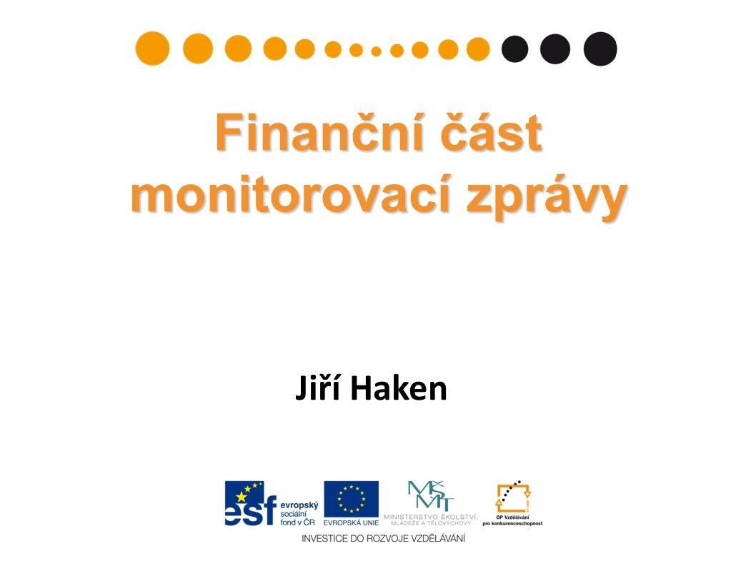 Finanční část monitorovací zprávy Jiří Haken