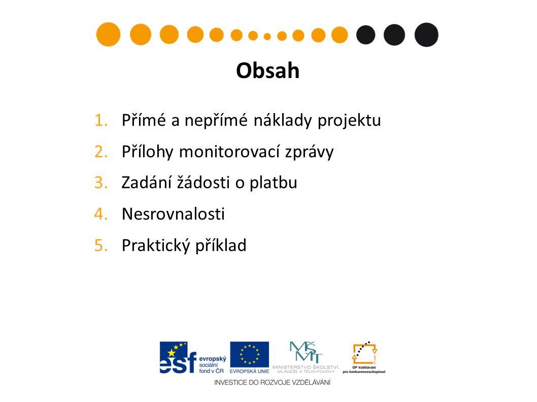 1.Přímé a nepřímé náklady projektu 2.Přílohy monitorovací zprávy 3.Zadání žádosti o platbu 4.Nesrovnalosti 5.Praktický příklad Obsah