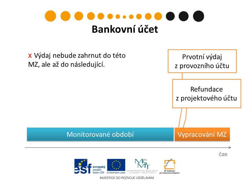 Prvotní výdaj z provozního účtu čas Bankovní účet Refundace z projektového účtu Vypracování MZ х Výdaj nebude zahrnut do této MZ, ale až do následujíc