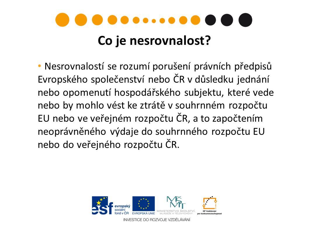 Nesrovnalostí se rozumí porušení právních předpisů Evropského společenství nebo ČR v důsledku jednání nebo opomenutí hospodářského subjektu, které vede nebo by mohlo vést ke ztrátě v souhrnném rozpočtu EU nebo ve veřejném rozpočtu ČR, a to započtením neoprávněného výdaje do souhrnného rozpočtu EU nebo do veřejného rozpočtu ČR.