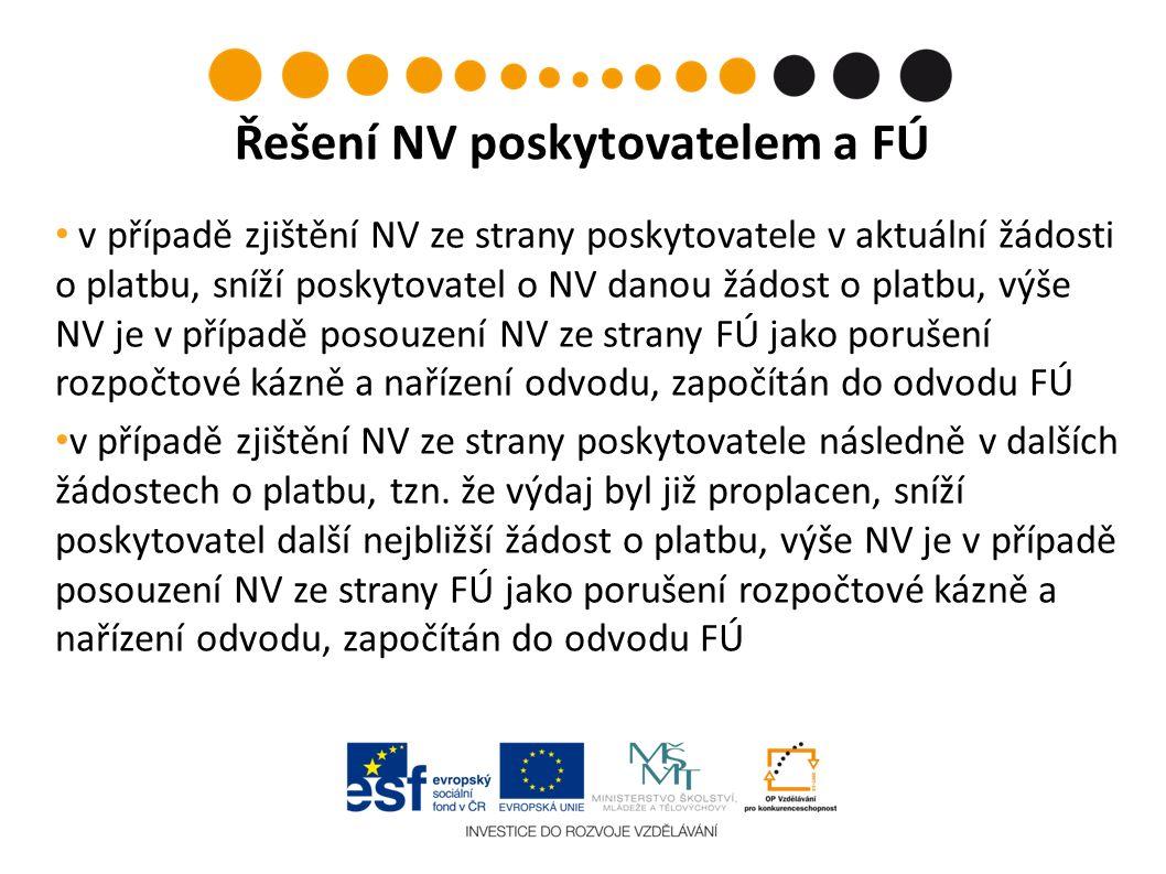v případě zjištění NV ze strany poskytovatele v aktuální žádosti o platbu, sníží poskytovatel o NV danou žádost o platbu, výše NV je v případě posouzení NV ze strany FÚ jako porušení rozpočtové kázně a nařízení odvodu, započítán do odvodu FÚ v případě zjištění NV ze strany poskytovatele následně v dalších žádostech o platbu, tzn.