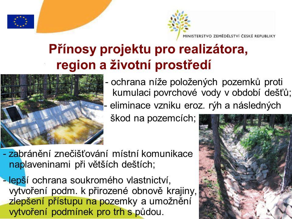 Přínosy projektu pro realizátora, region a životní prostředí - ochrana níže položených pozemků proti kumulaci povrchové vody v období dešťů; - eliminace vzniku eroz.