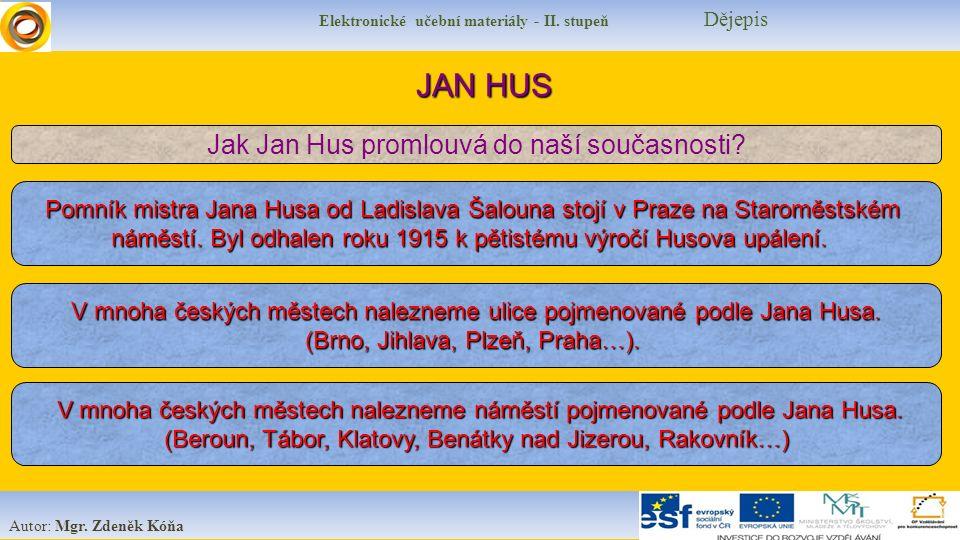 Elektronické učební materiály - II. stupeň Dějepis Autor: Mgr. Zdeněk Kóňa JAN HUS Jak Jan Hus promlouvá do naší současnosti? Pomník mistra Jana Husa