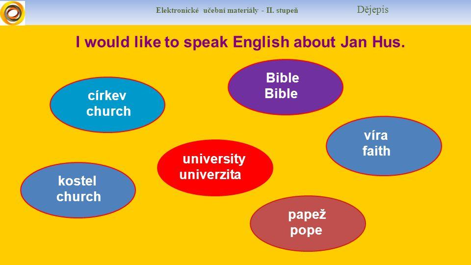 Elektronické učební materiály - II. stupeň Dějepis I would like to speak English about Jan Hus.