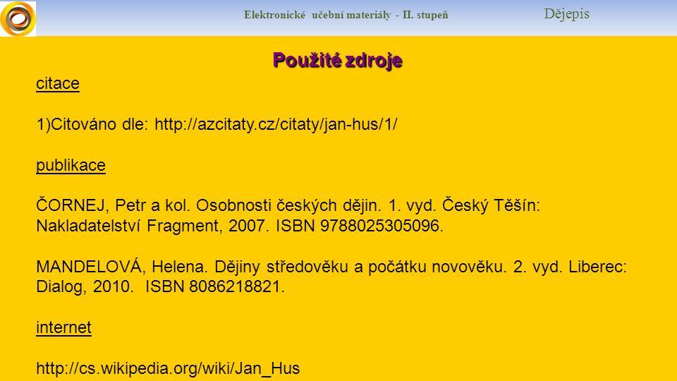 Elektronické učební materiály - II. stupeň Dějepis Použité zdroje Použité zdroje citace 1)Citováno dle: http://azcitaty.cz/citaty/jan-hus/1/ publikace