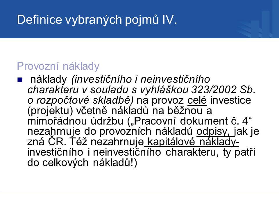 Definice vybraných pojmů IV. Provozní náklady náklady (investičního i neinvestičního charakteru v souladu s vyhláškou 323/2002 Sb. o rozpočtové skladb