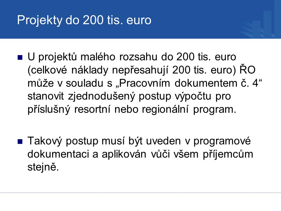 """Projekty do 200 tis. euro U projektů malého rozsahu do 200 tis. euro (celkové náklady nepřesahují 200 tis. euro) ŘO může v souladu s """"Pracovním dokume"""