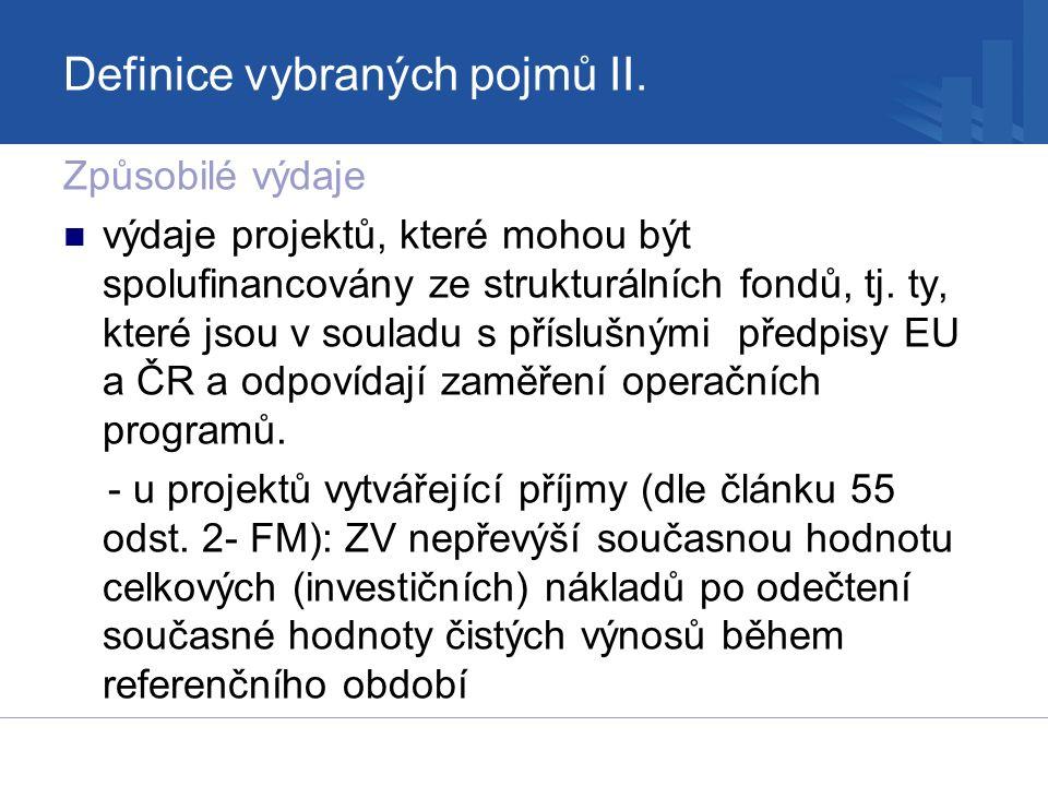 Definice vybraných pojmů II. Způsobilé výdaje výdaje projektů, které mohou být spolufinancovány ze strukturálních fondů, tj. ty, které jsou v souladu