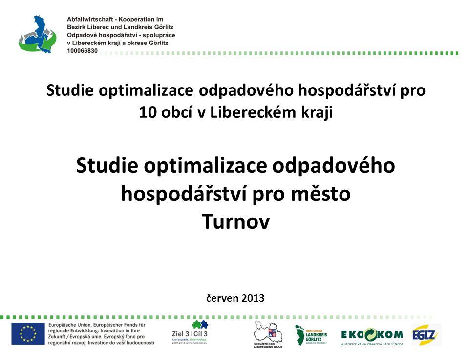 Studie optimalizace odpadového hospodářství pro 10 obcí v Libereckém kraji Studie optimalizace odpadového hospodářství pro město Turnov červen 2013