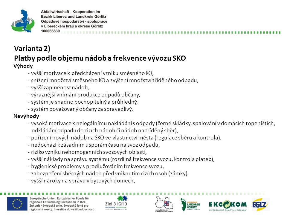 Varianta 2) Platby podle objemu nádob a frekvence vývozu SKO Výhody - vyšší motivace k předcházení vzniku směsného KO, - snížení množství směsného KO