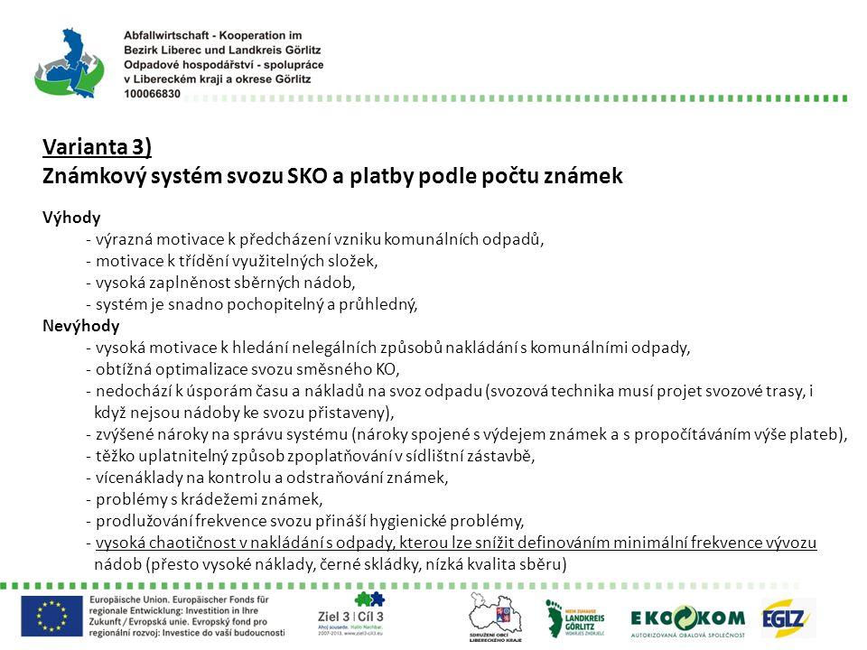 Varianta 3) Známkový systém svozu SKO a platby podle počtu známek Výhody - výrazná motivace k předcházení vzniku komunálních odpadů, - motivace k tříd