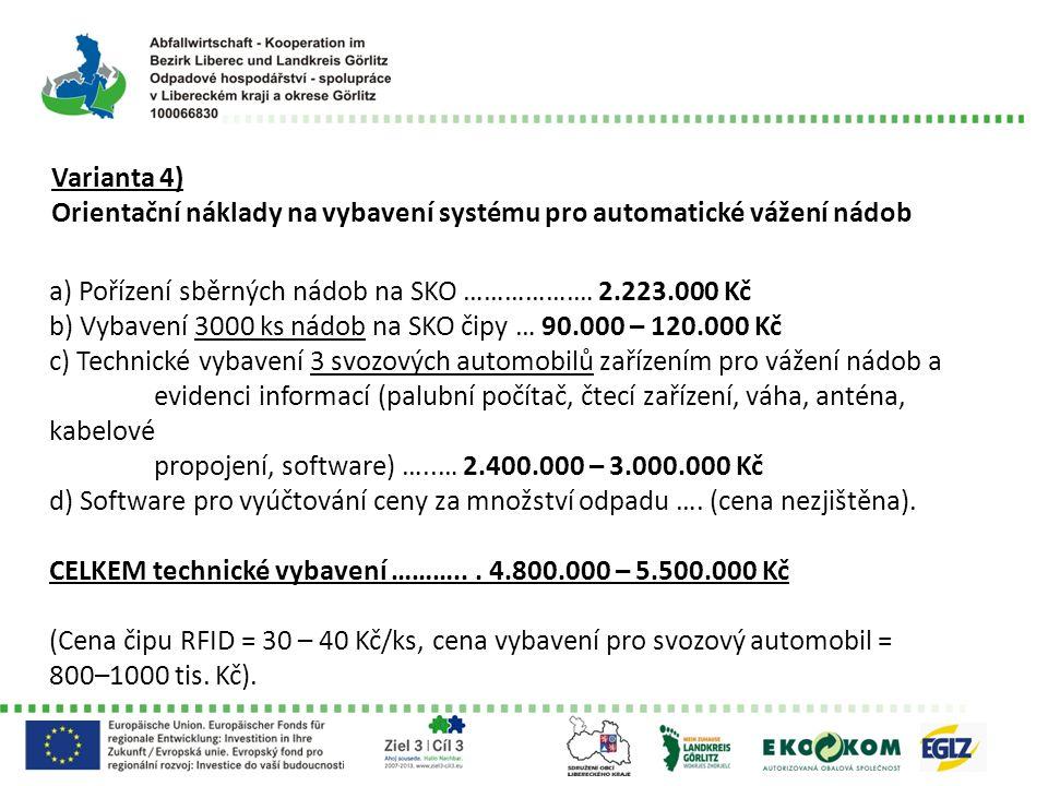 Varianta 4) Orientační náklady na vybavení systému pro automatické vážení nádob a) Pořízení sběrných nádob na SKO …………….… 2.223.000 Kč b) Vybavení 300