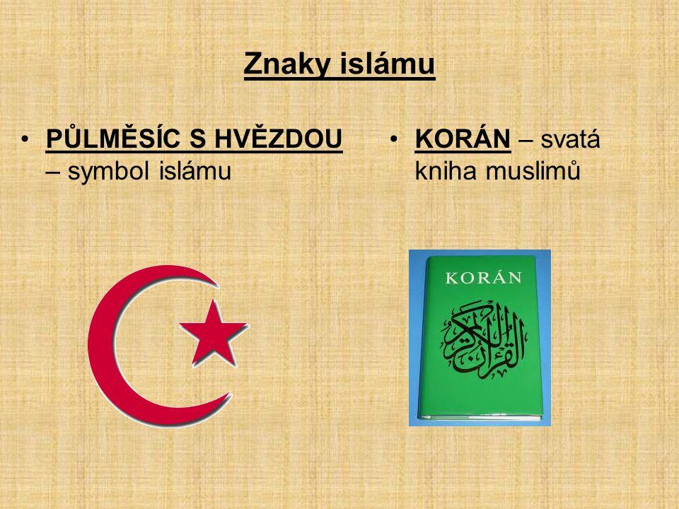 Znaky islámu PŮLMĚSÍC S HVĚZDOU – symbol islámu KORÁN – svatá kniha muslimů