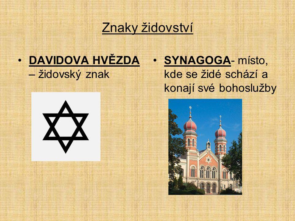 Znaky židovství DAVIDOVA HVĚZDA – židovský znak SYNAGOGA- místo, kde se židé schází a konají své bohoslužby