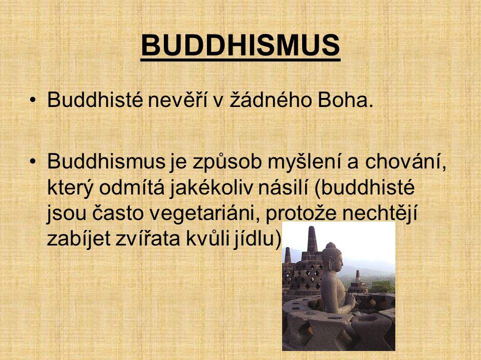 BUDDHISMUS Buddhisté nevěří v žádného Boha.