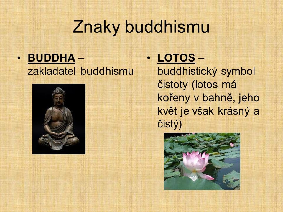 Znaky buddhismu BUDDHA – zakladatel buddhismu LOTOS – buddhistický symbol čistoty (lotos má kořeny v bahně, jeho květ je však krásný a čistý)