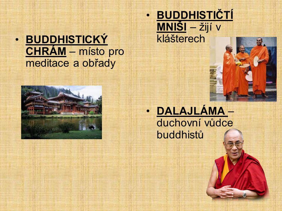 BUDDHISTICKÝ CHRÁM – místo pro meditace a obřady BUDDHISTIČTÍ MNIŠI – žijí v klášterech DALAJLÁMA – duchovní vůdce buddhistů