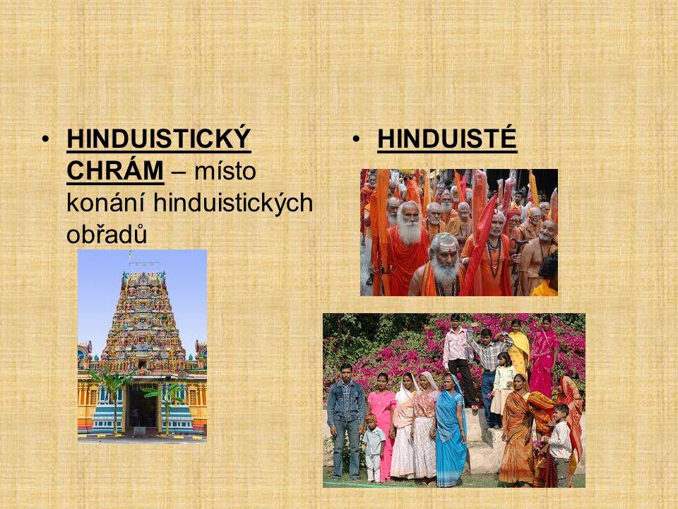 HINDUISTICKÝ CHRÁM – místo konání hinduistických obřadů HINDUISTÉ