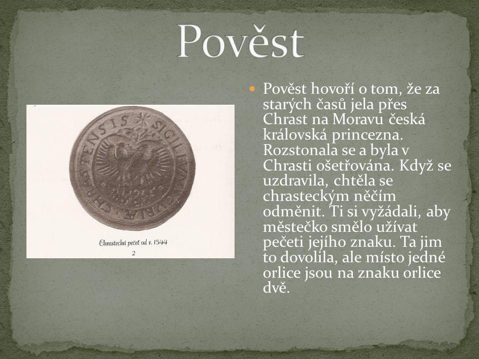 Pověst hovoří o tom, že za starých časů jela přes Chrast na Moravu česká královská princezna.