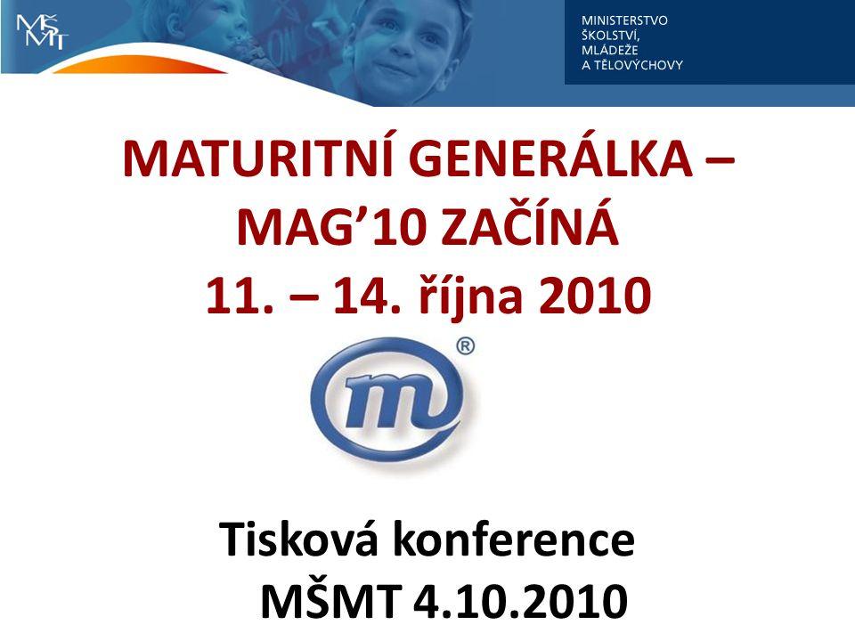 MATURITNÍ GENERÁLKA – MAG'10 ZAČÍNÁ 11. – 14. října 2010 Tisková konference MŠMT 4.10.2010