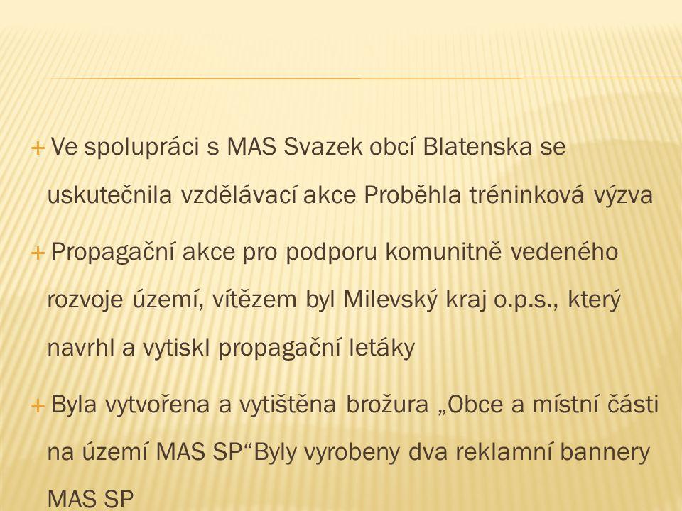 """ Ve spolupráci s MAS Svazek obcí Blatenska se uskutečnila vzdělávací akce Proběhla tréninková výzva  Propagační akce pro podporu komunitně vedeného rozvoje území, vítězem byl Milevský kraj o.p.s., který navrhl a vytiskl propagační letáky  Byla vytvořena a vytištěna brožura """"Obce a místní části na území MAS SP Byly vyrobeny dva reklamní bannery MAS SP"""