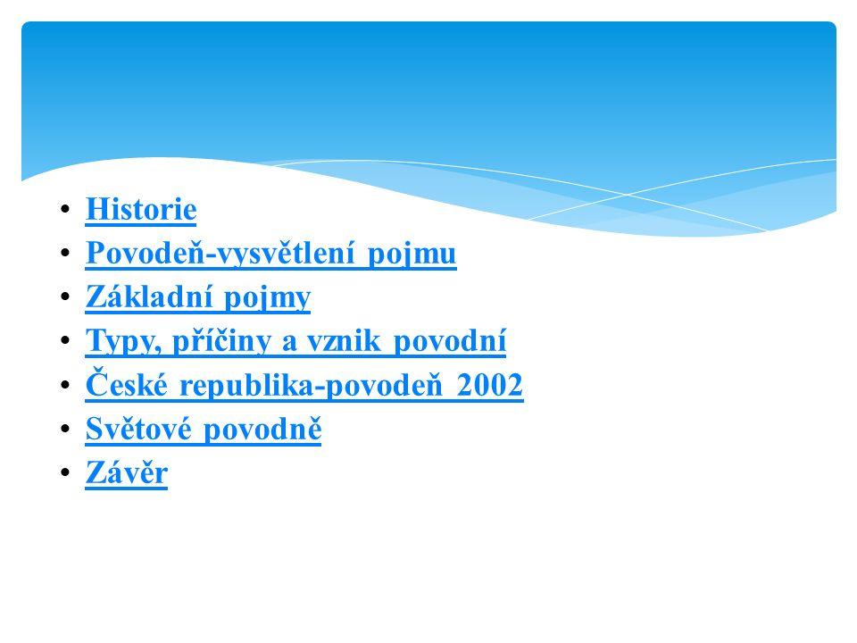 Historie Povodeň-vysvětlení pojmu Základní pojmy Typy, příčiny a vznik povodní České republika-povodeň 2002 Světové povodně Závěr