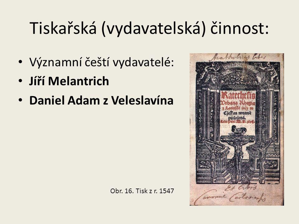 Tiskařská (vydavatelská) činnost: Významní čeští vydavatelé: Jíří Melantrich Daniel Adam z Veleslavína Obr.