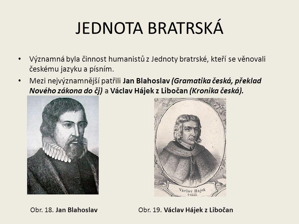 JEDNOTA BRATRSKÁ Významná byla činnost humanistů z Jednoty bratrské, kteří se věnovali českému jazyku a písním.