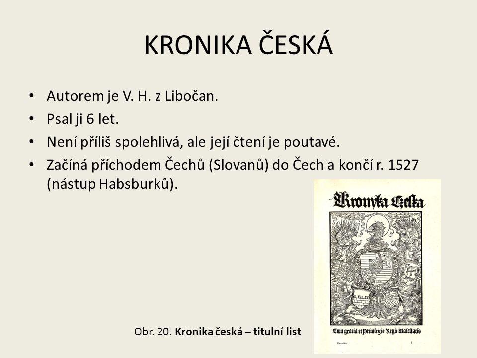 KRONIKA ČESKÁ Autorem je V. H. z Libočan. Psal ji 6 let.