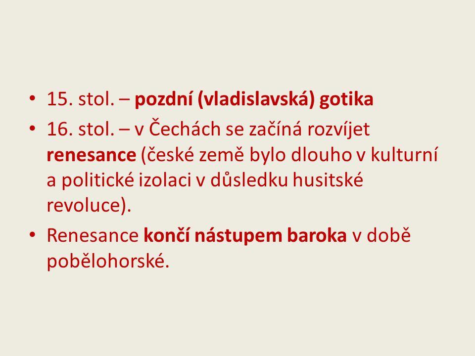 15. stol. – pozdní (vladislavská) gotika 16. stol.