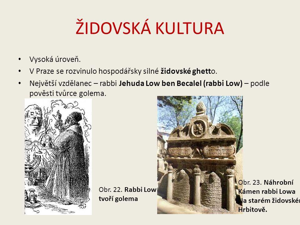 ŽIDOVSKÁ KULTURA Vysoká úroveň. V Praze se rozvinulo hospodářsky silné židovské ghetto.