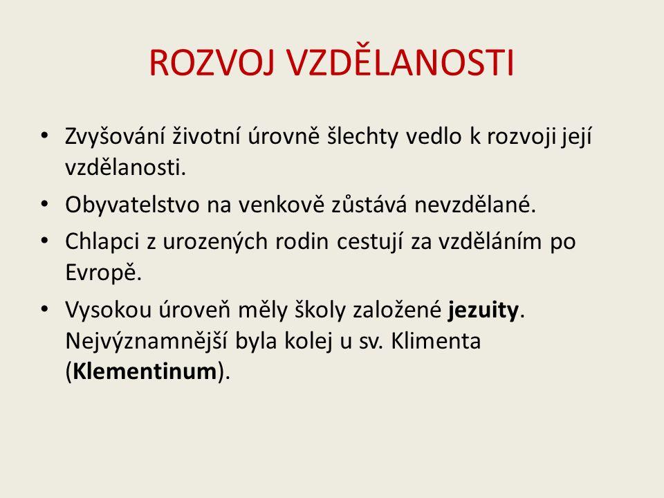 ROZVOJ VZDĚLANOSTI Zvyšování životní úrovně šlechty vedlo k rozvoji její vzdělanosti.